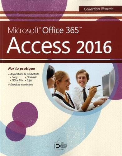 Access 2016: Microsoft Office 365. Par la pratique. par Collectif