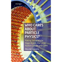 Who Cares about Particle Physics?: Making Sense of the Higgs Boson, the Large Hadron Collider and CERN (English Edition)