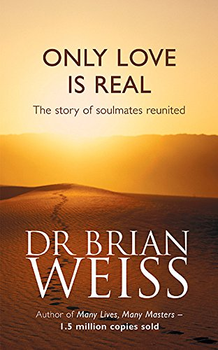 Only Love Is Real: A Story Of Soulmates Reunited por Dr. Brian Weiss
