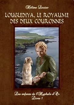 Les Enfants de l'Hyphale d'or, tome 1 : Louglediya, le royaume des deux couronnes (French Edition) by [Louise, Hélène]