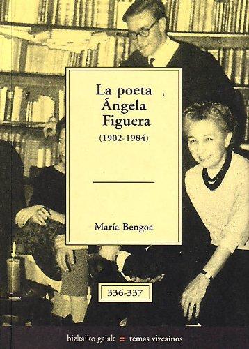 Poeta Ángela figuera, la (1902-1984) (Bizkaiko Gaiak Temas Vizcai)