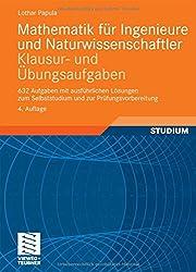 Mathematik für Ingenieure und Naturwissenschaftler - Klausur- und Übungsaufgaben: 632 Aufgaben mit ausführlichen Lösungen zum Selbststudium und zur Prüfungsvorbereitung