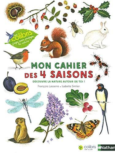 Mon cahier des 4 saisons - Cahier d'observation et d'activités Colibris - 4/7 ans par François Lasserre