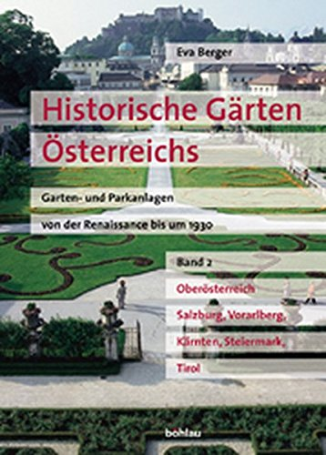 Historische Gärten Österreichs. Garten- und Parkanlagen von der Renaissance bis um 1930, Band 2:...