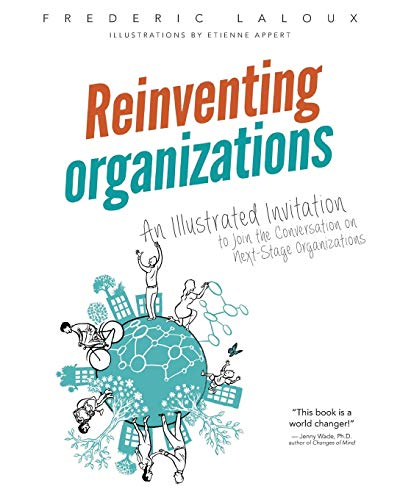 Reinventing Organizations: An Illustrated Invitation to Join the Conversation on Next-Stage Organizations por Frederic Laloux