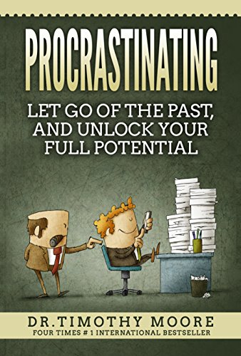 PROCRASTINATING: LET GO OF THE PAST:AND UNLOCK YOUR FULL POTENTIAL (English Edition)