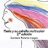 Paula y su cabello multiColor (cuento ilustrado para soñadores de 2 a 6 años)