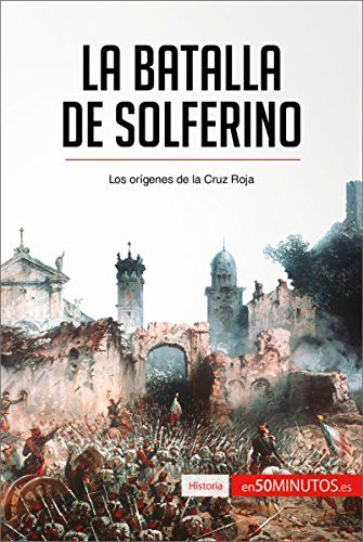 La batalla de Solferino: Los orígenes de la Cruz Roja (Historia) (Spanish Edition)