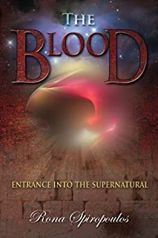 The Blood: Entrance Into the Supernatural (English Edition) par [Spiropoulos, Rona]