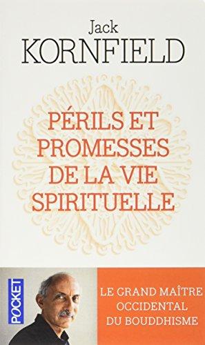 Périls et promesses de la vie spirituelle : Un chemin qui a du coeur