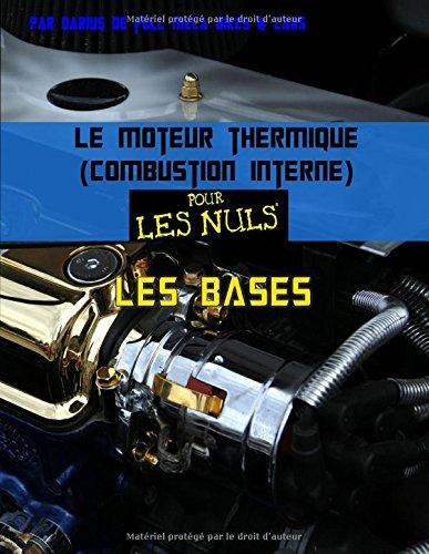 Le moteur thermique (combustion interne) pour les nuls-les bases par darius bonneville