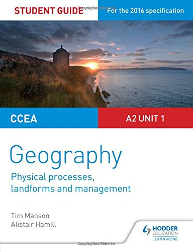 CCEA A2 Unit 1 Geography Student Guide 4: Physical Processes, Landforms and Management (Study Guides)