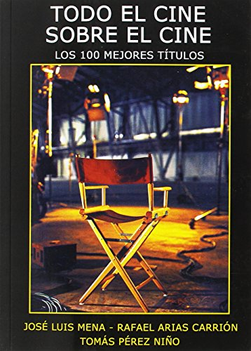 Todo el cine sobre el cine : los 100 mejores títulos por Rafael Arias Carrión