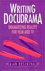 Writing Docudrama: Dramatizing Reality for Film and TV by Alan Rosenthal (1994-12-19)