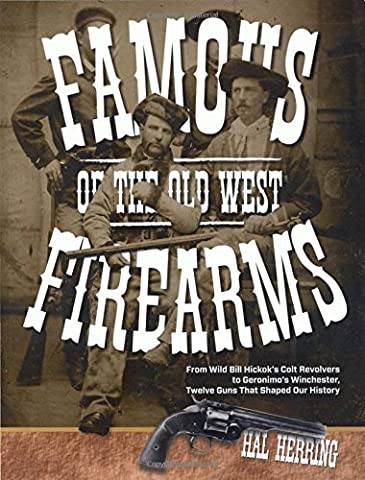 Famous Firearms of the Old West: From Wild Bill Hickok
