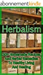 Herbalism: 30+ Homemade Recipes And H...