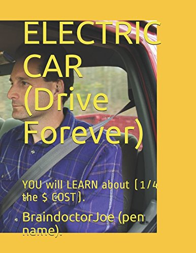 ELECTRIC CAR (Drive Forever): YOU will LEARN about (1/4 the $ COST). (BraindoctorJoe, Band 19) (Band Name Generator)