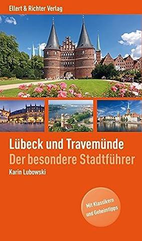 Lübeck und Travemünde: Der besondere Stadtführer. Mit Klassikern und Geheimtipps