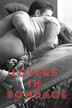 Lovers in Bondage - Bondage Fetish, Tied up and Gagged, Rough Sex, gagged girls, tied up sex, tied up with love: alpha male, bondage, suspense, rubenesque, ... tales, suspense, uniform (English Edition) par [Vyhnanek, P.J.]