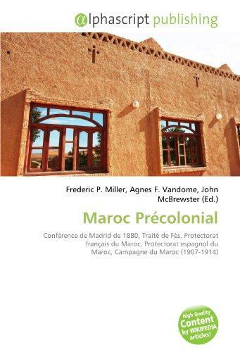 Maroc Précolonial: Conférence de Madrid de 1880, Traité de Fès, Protectorat français du Maroc, Protectorat espagnol du Maroc, Campagne du Maroc (1907-1914)