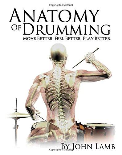 Anatomy of Drumming: Move Better, Feel Better, Play Better por John L Lamb