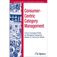 Consumer-Centric Category Management: How to Increase Profits by Managing Categories Based on Consumer Needs (English…
