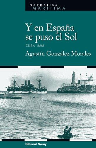 Y en España se puso el sol: Cuba 1898 (Narrativa marítima)