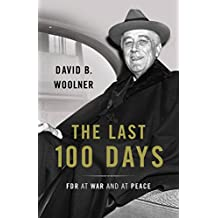 The Last 100 Days: FDR at War and at Peace (English Edition)