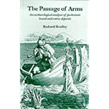 The Passage of Arms: An Archaeological Anaysis of Prehistoric Hoards and Votive Deposits: Archaeological Analysis of Prehistoric Hoards and Votive Deposits