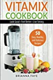 Vitamix Cookbook: 50 Easy, Healthy, and Delicious Recipes - Look Good - Feel Better - Live Strong