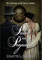 Pulse and Prejudice: The Confession of Mr. Darcy, Vampire by Colette L. Saucier (2015-05-12)
