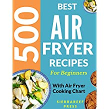 AIR FRYER: AIR FRYER COOKBOOK: 500 BEST RECIPES TO FRY, GRILL, ROAST AND BAKE (paleo, clean eating, keto, healthy meals, air fryer recipes cookbook, cooking ... vegan, Instant meal, pot ) (English Edition)