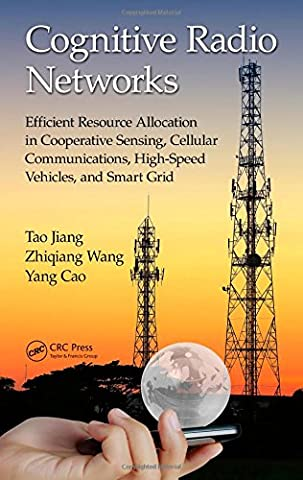 Cognitive Radio Networks: Efficient Resource Allocation in Cooperative Sensing, Cellular Communications, High-Speed Vehicles, and Smart