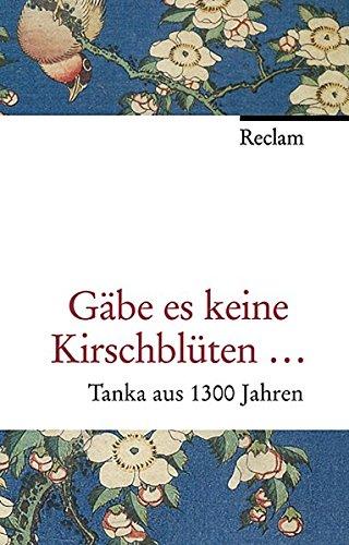 Gäbe es keine Kirschblüten: Tanka aus 1300 Jahren. Jap./Dt.