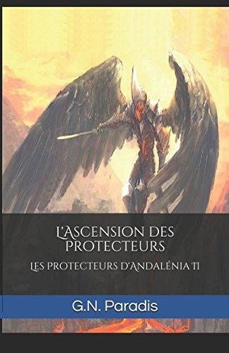 Descargar Libro L'ascension des Protecteurs: Les Protecteurs d'Andalénia II (La Danse du Lys tome 3 et 4) de G.N. Paradis