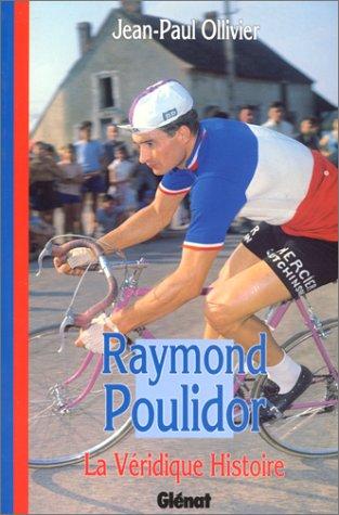 La véridique histoire de Raymond Poulidor par Jean-Paul Ollivier