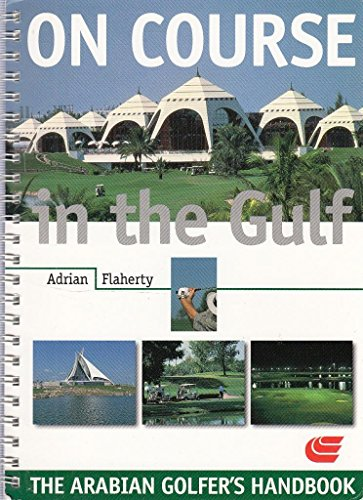 On Course in the Gulf: Arabian Golfer's Handbook (Arabian Heritage Guides)