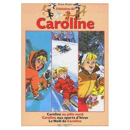 3 Histoire de Caroline : Le Noël de Caroline - Caroline au Pôle Nord - Caroline aux sport d'hiver