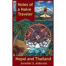 Notes of a Naive Traveler: Nepal and Thailand Travelogue (English Edition)