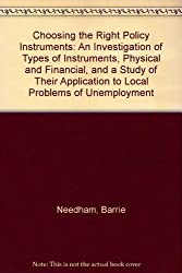 Choosing the Right Policy Instruments: An Investigation of Types of Instruments, Physical and Financial, and a Study of Their Application to Local Problems of Unemployment