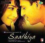 Tracks Listing                           1.  Saathiya                       2.  Chhalka  Chhalka Re                       3.  Aye Udi Udi Udi                       4.  Chupke Se                       5.  O Humdum Suniyo Re                    ...