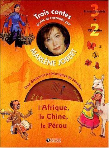 Trois contes ecrits et racontés par Marlene Jobert pour découvrir les Musiques du Mondes : L'Afrique, La Chine, Le Pérou
