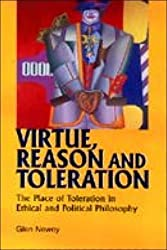 Virtue, Reason and Toleration: The Place of Toleration in Ethical and Political Philosophy