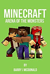 Minecraft®TM: Arena Of The Monsters (An Unofficial Minecraft Novel) (Monster Series Book 6)