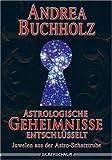 Astrologische Geheimnisse entschlüsselt. Juwelen aus der Astro-Schatztruhe - Andrea Buchholz