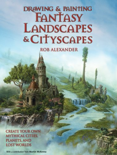 Drawing and Painting Fantasy Landscapes and Cityscapes por Rob Alexander