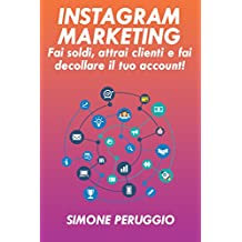 Instagram Marketing: fai soldi, attrai clienti e fai decollare il tuo account (Marketership Vol. 1)