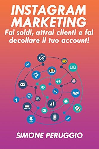 Instagram Marketing: fai soldi, attrai clienti e fai decollare il tuo account (Marketership Vol. 1)