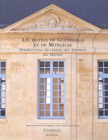 Les hôtels de Guénégaud et de Mongelas : Rendez-vous de chasse des Sommer au Marais par Alexandre Gady