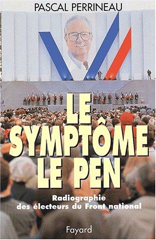 Le symptôme Le Pen. Radiographie des électeurs du Front national